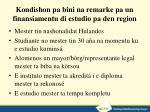 kondishon pa bini na remarke pa un finansiamentu di estudio pa den region