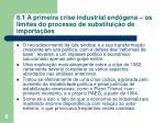 8 1 a primeira crise industrial end gena os limites do processo de substitui o de importa es3