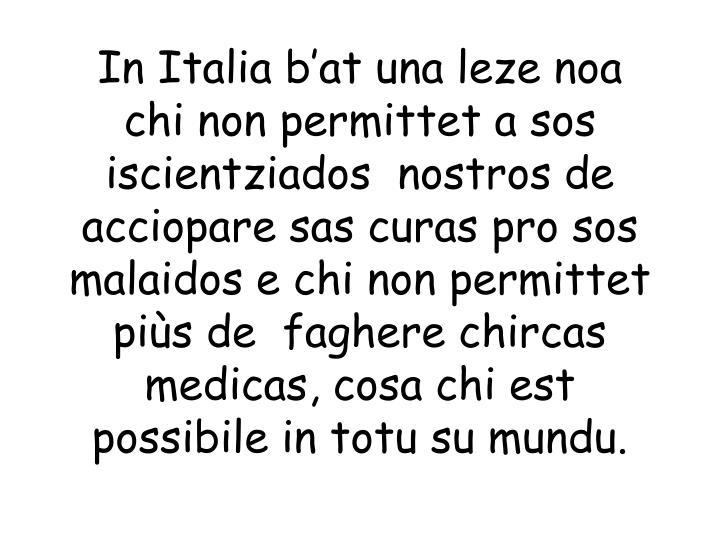 In Italia b'at una leze noa chi non permittet a sos iscientziados  nostros de acciopare sas curas ...