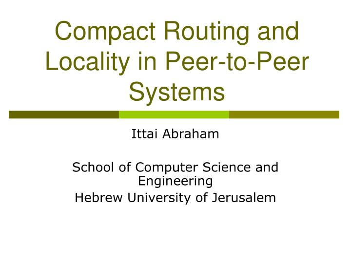 compact routing and locality in peer to peer systems n.