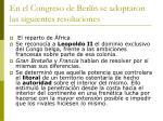 en el congreso de berl n se adoptaron las siguientes resoluciones