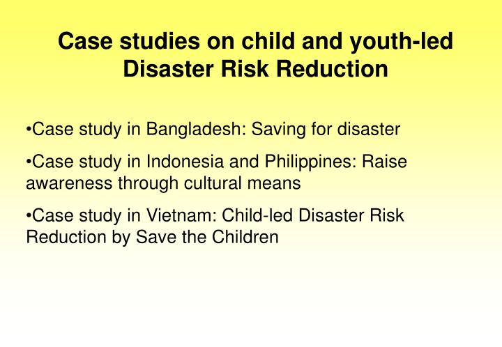 Case studies on child and youth-led Disaster Risk Reduction
