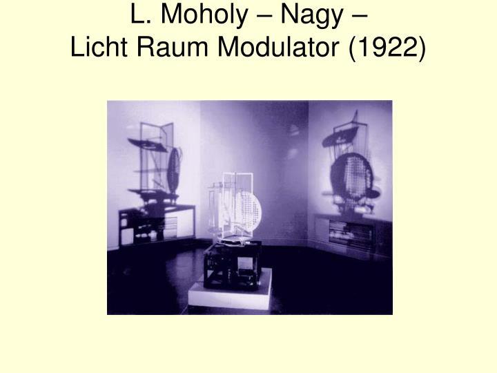 L. Moholy – Nagy –