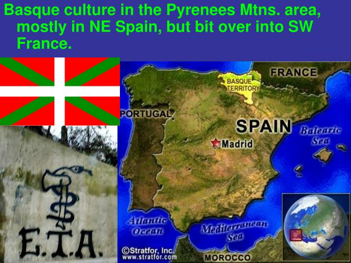 Basque culture in the Pyrenees Mtns. area, mostly in NE Spain, but bit over into SW France.