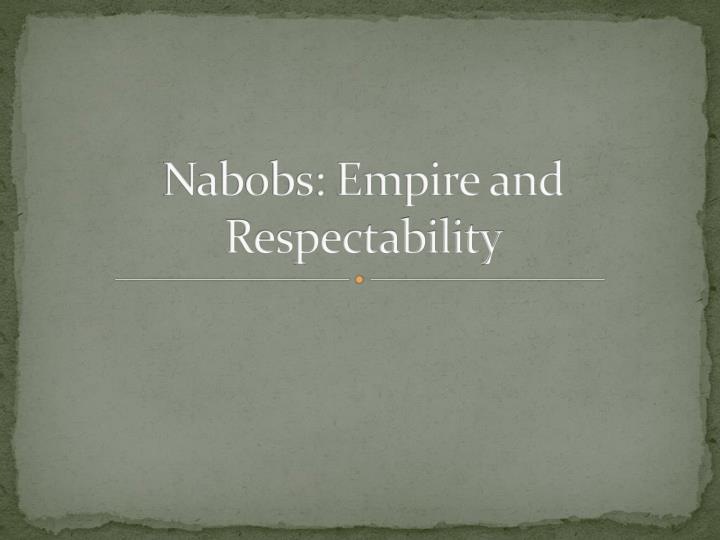 nabobs empire and respectability