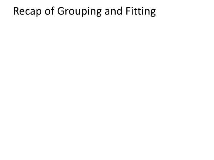Recap of Grouping and Fitting