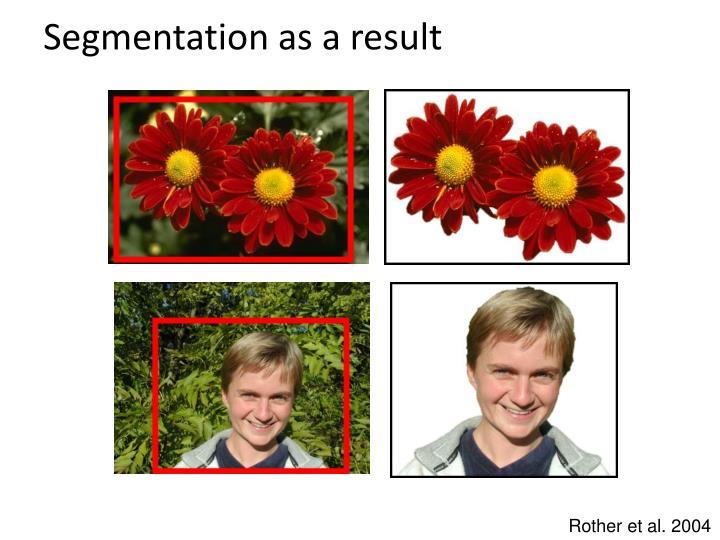 Segmentation as a result