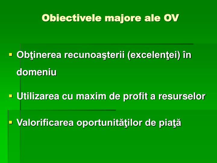 Obiectivele majore ale OV
