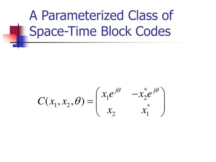 A parameterized class of space time block codes
