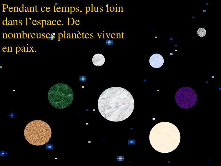 Pendant ce temps, plus loin dans l'espace. De nombreuses planètes vivent en paix.