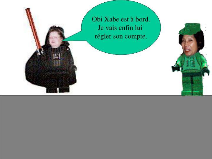 Obi Xabe est à bord.