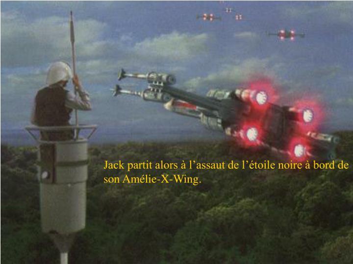 Jack partit alors à l'assaut de l'étoile noire à bord de son Amélie-X-Wing.
