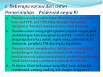 c beberapa variasi dari sistim pemerintahan pridensial negra ri