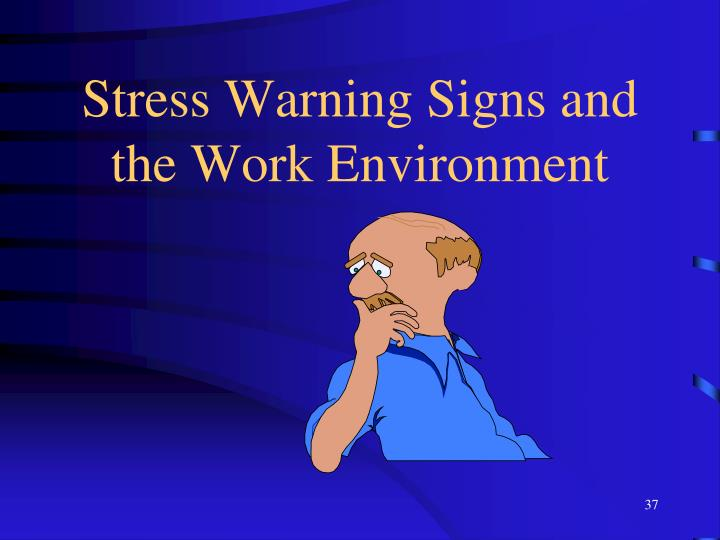 Stress Warning Signs and the Work Environment