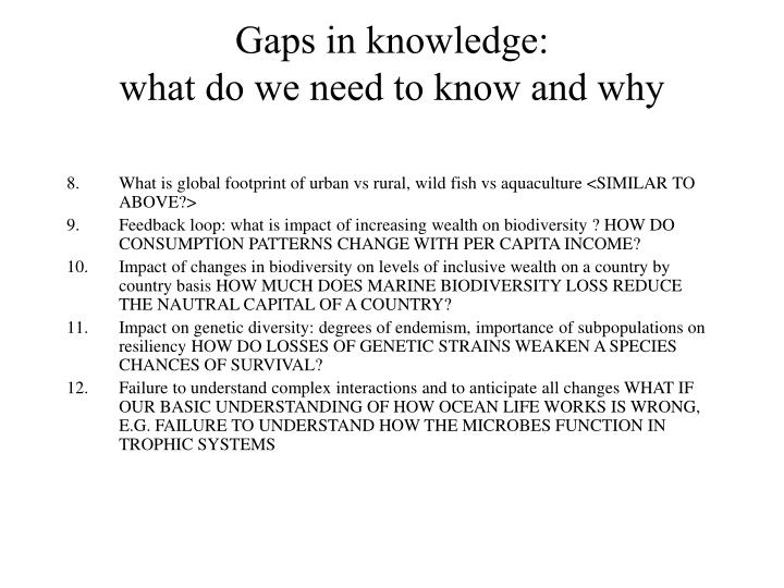 Gaps in knowledge:                                     what do we need to know and why