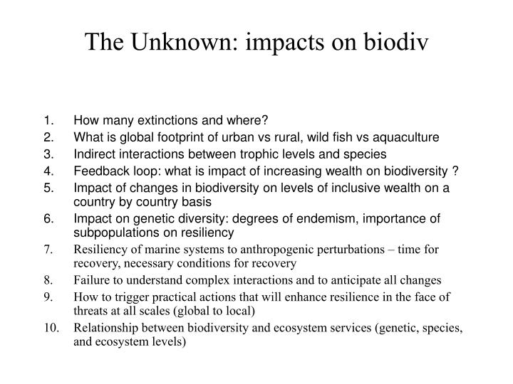 The Unknown: impacts on biodiv