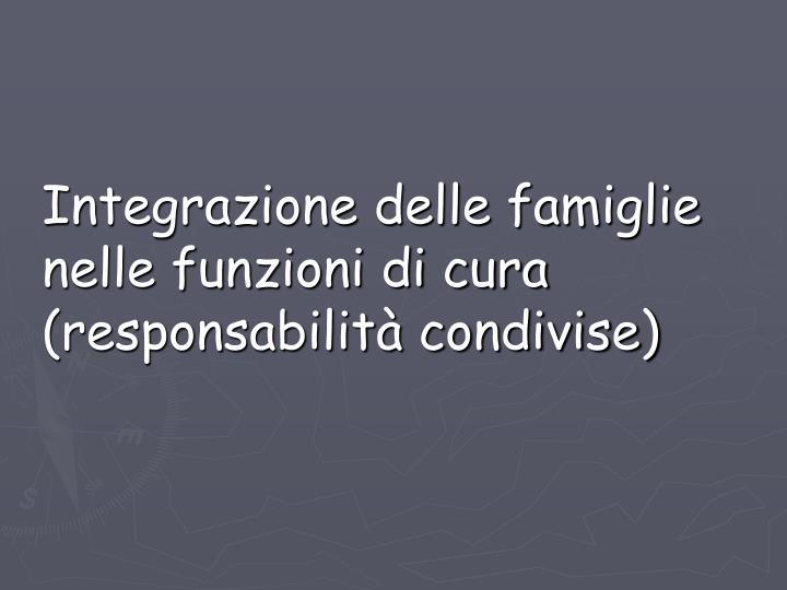 Integrazione delle famiglie nelle funzioni di cura (responsabilità condivise)