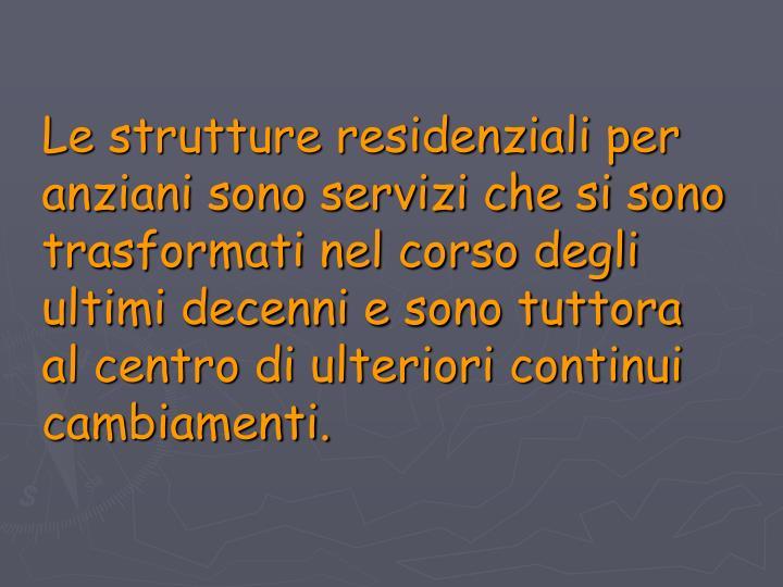 Le strutture residenziali per anziani sono servizi che si sono trasformati nel corso degli ultimi de...
