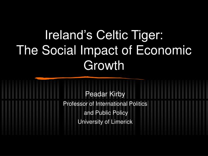 growth of the celtic tiger is Growth theory the harrod-domar model developed in the 1940s was originally intended to analyse business cycles, but has since been adapte.