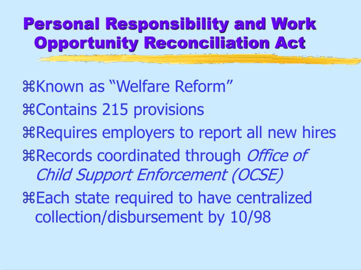 an analysis of the welfare reform act also known as the personal responsibility and work opportunity This act may be cited as the ''personal responsibility and work opportunity reconciliation act of 1996'' sec 2 table of contents  title iv—restricting welfare and public benefits for aliens sec 400 statements of national policy concerning welfare and immigration.