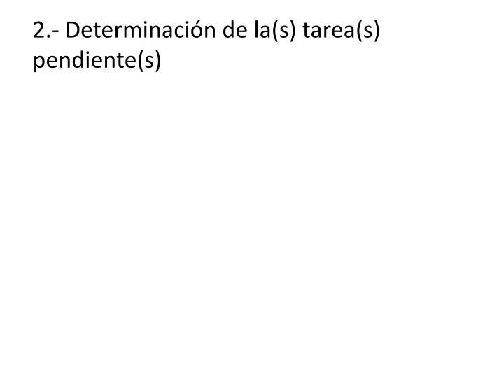 2.- Determinación de la(s) tarea(s) pendiente(s)