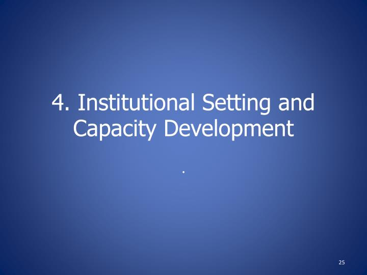 4. Institutional Setting and Capacity Development