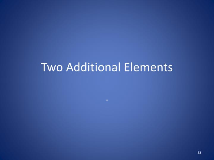 Two Additional Elements