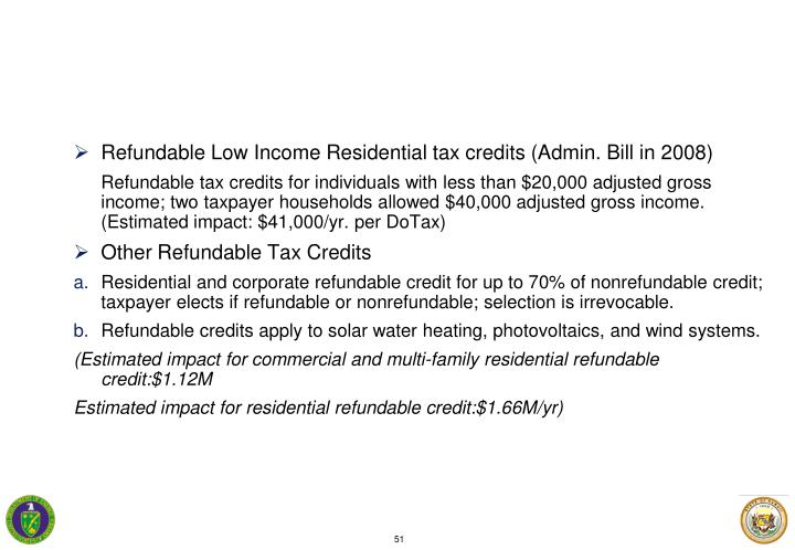 Refundable Low Income Residential tax credits (Admin. Bill in 2008)