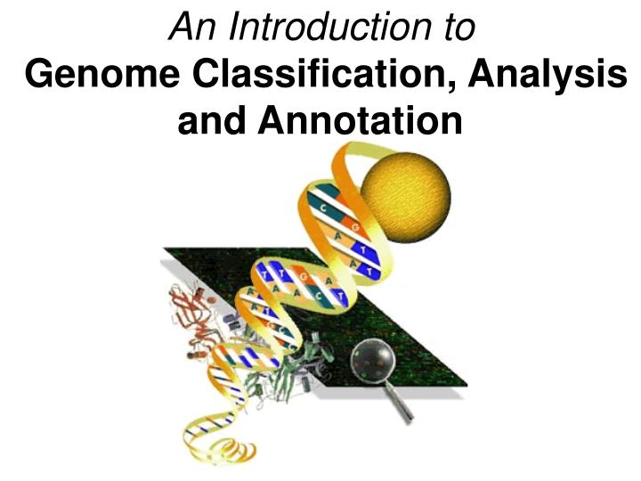 an introduction to genome classification analysis and annotation n.