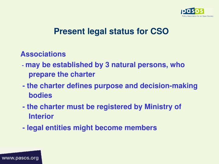 Present legal status for cso