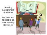 learning environment traditional teachers and textbooks as main learning resources