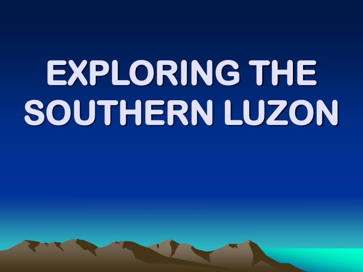 exploring the southern luzon n.