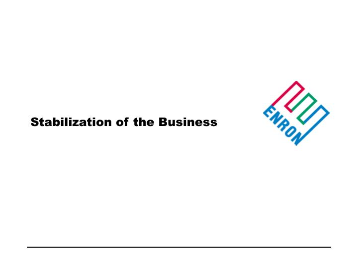 Stabilization of the Business