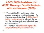 asco 2000 guidelines for gcsf therapy febrile patients with neutropenia 2000
