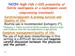 nccn high risk 20 probability of febrile neutropenia or a neutropenic event compromising treatment