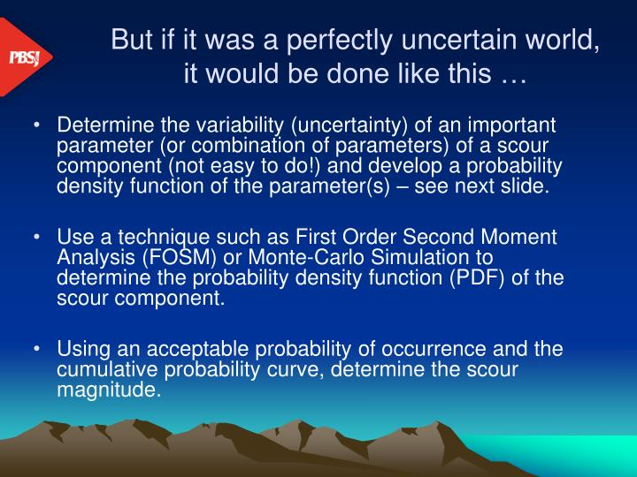 But if it was a perfectly uncertain world,