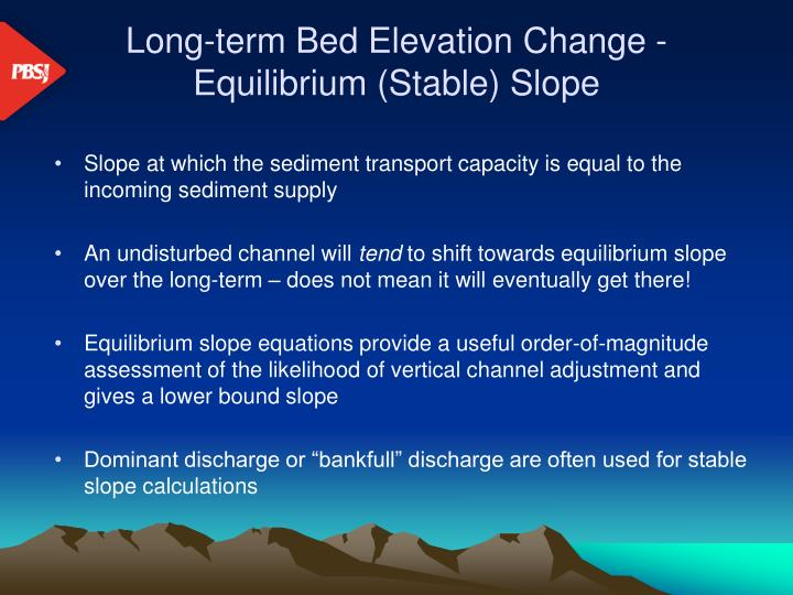 Long-term Bed Elevation Change -Equilibrium (Stable) Slope