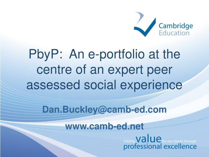 Pbyp an e portfolio at the centre of an expert peer assessed social experience
