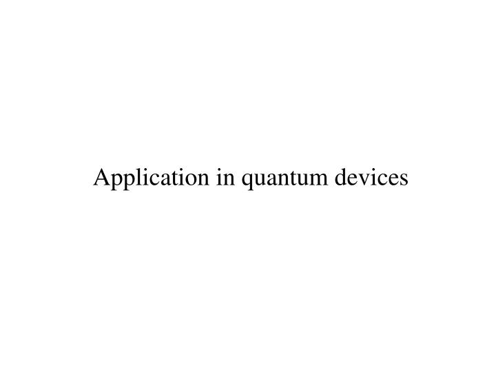 Application in quantum devices