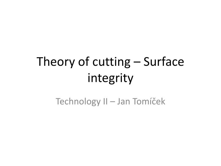 Theory of cutting surface integrity