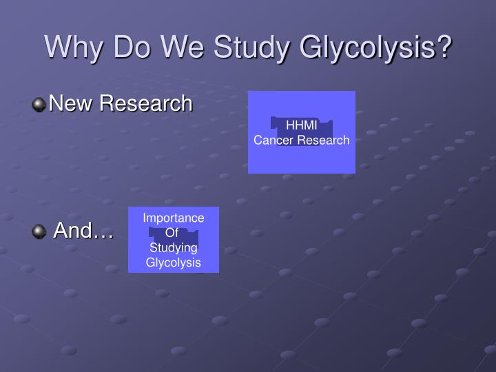 Why Do We Study Glycolysis?