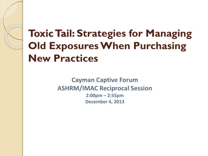 toxic tail strategies for managing old exposures when purchasing new practices n.