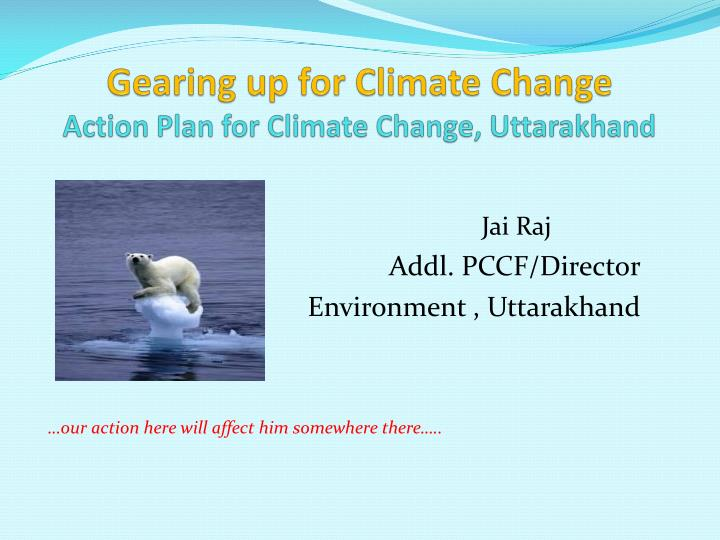 gearing up for climate change action plan for climate change uttarakhand n.