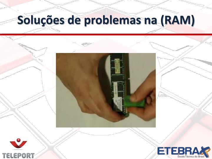 Soluções de problemas na (RAM)