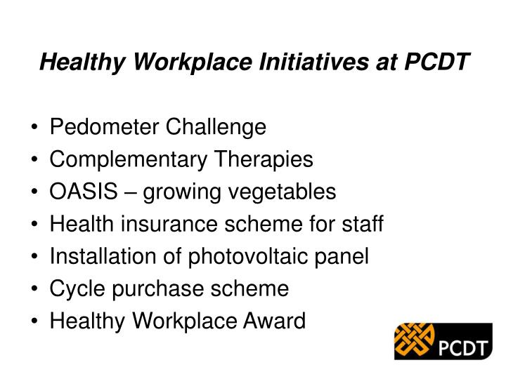 Healthy workplace initiatives at pcdt
