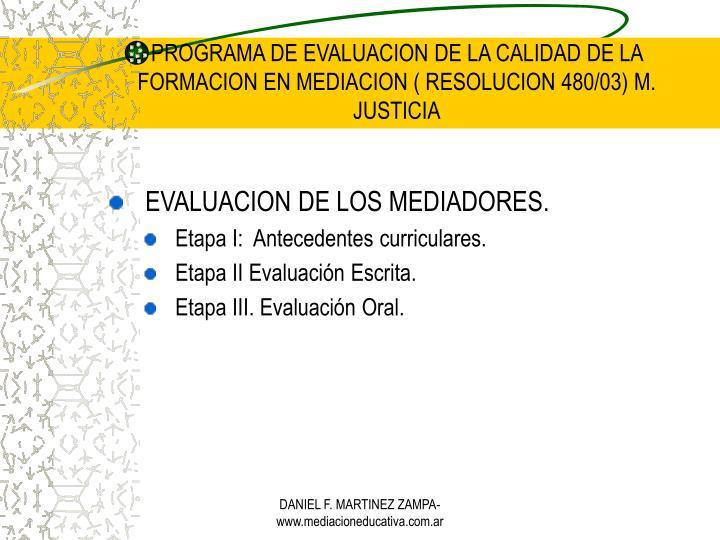 PROGRAMA DE EVALUACION DE LA CALIDAD DE LA FORMACION EN MEDIACION ( RESOLUCION 480/03) M. JUSTICIA