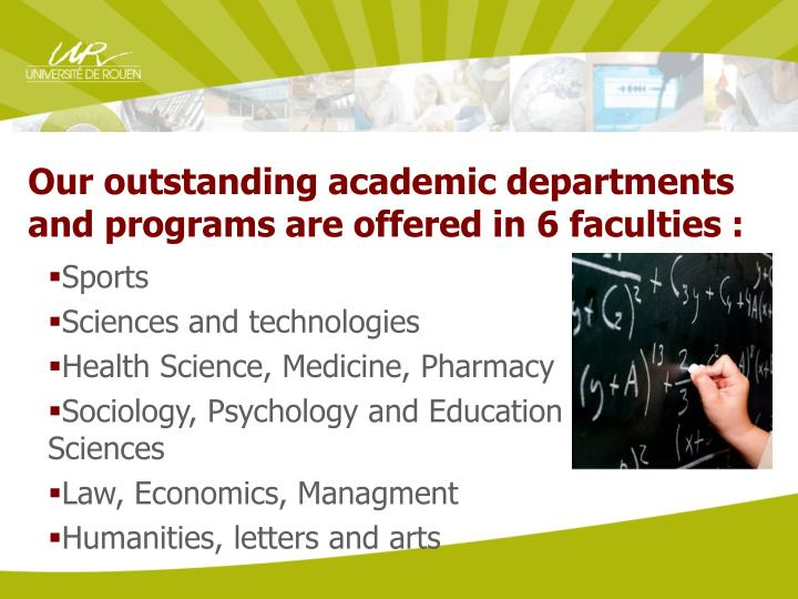 Our outstanding academic departments and programs are offered in 6 faculties :