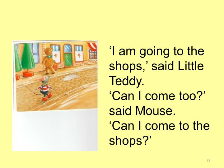 'I am going to the shops,' said Little Teddy.