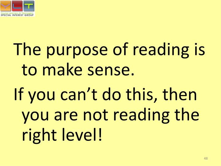 The purpose of reading is to make sense.