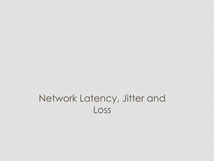 network latency jitter and loss n.